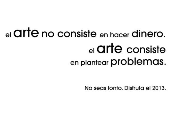 El arte no consiste en hacer dinero.